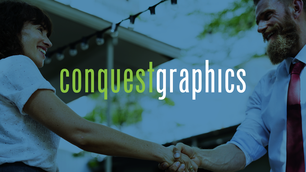 At Conquest Graphics, we treat all of our customers with dignity and respect because we're not just a business. We care and are people.
